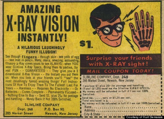 As a child, Kirk Demarais would see ads like this in comic books for X-Ray Specs and wanted to spend his hard-earned money to