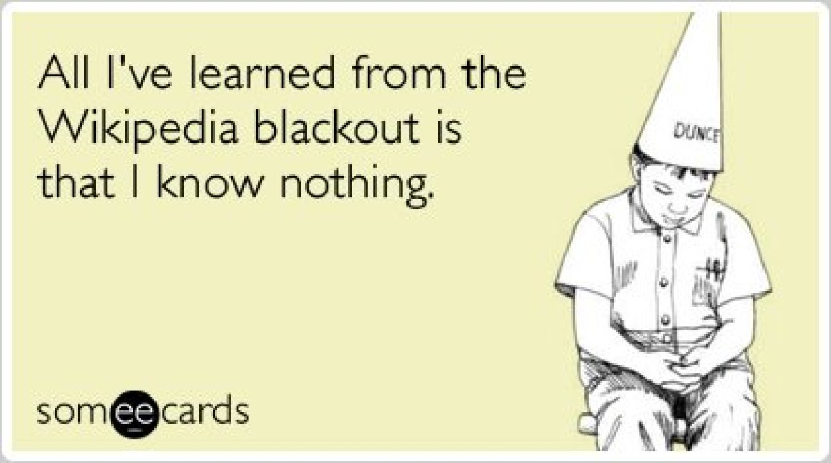 "<strong><a href=""http://www.someecards.com/somewhat-topical-cards/wikipedia-blackout-internet-knowledge-funny-ecard"" target="""