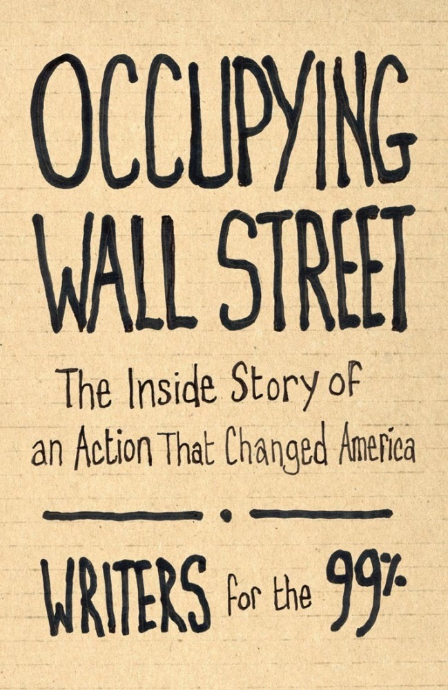 There are many books about #OWS but none has the pedigree of OR Books' collaborative effort. Created by more than 60 people f