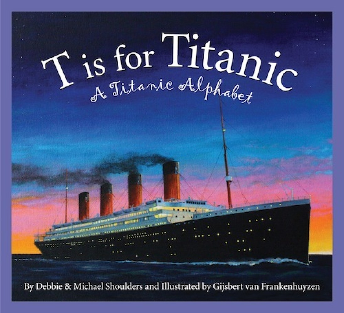 In<em> T is for Titanic</em> (Sleeping Bear, 2011) $17.95 husband-and-wife writing team Michael and Debbie Shoulders sift thr