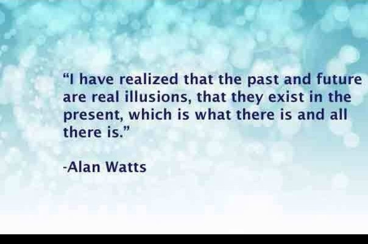 """<em>""""I have realized that the past and future are real illusions, that they exist in the present, which is what there is and"""