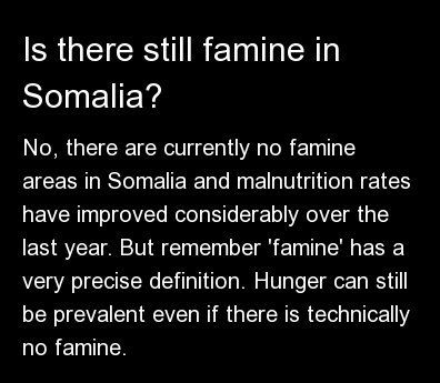 No, there are currently no famine areas in Somalia and malnutrition rates have improved considerably over the last year. But