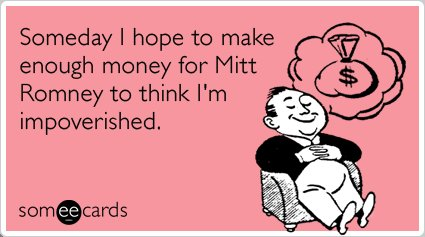 """<strong><a href=""""http://www.someecards.com/encouragement-cards/mitt-romney-middle-income-tax-rates-funny-ecard"""">To send this"""