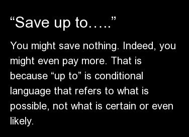 """You might save nothing. Indeed, you might even pay more. That is because """"up to"""" is conditional language that refers to what"""
