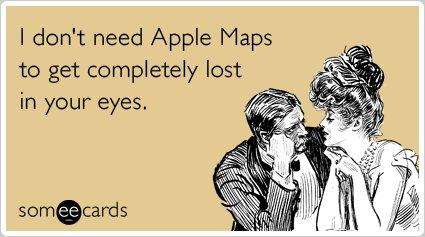 """<strong><a href=""""http://www.someecards.com/flirting-cards/apple-maps-iphone-ipad-lost-flirt-funny-ecard"""">To send this card, g"""