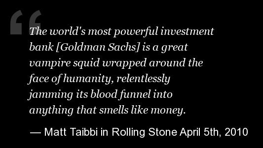 "Taibbi gave Goldman Sachs its perhaps longest-lasting nickname when he called the bank <a href=""http://www.rollingstone.com/p"