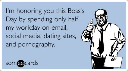 """<strong><a href=""""http://www.someecards.com/boss-day-cards/email-porn-dating-social-media-boss-day-funny-ecard"""">To send this c"""