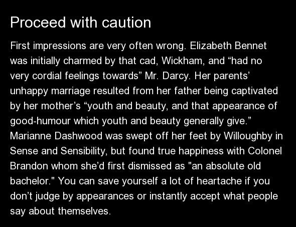 """First impressions are very often wrong. Elizabeth Bennet was initially charmed by that cad, Wickham, and """"had no very cordial"""