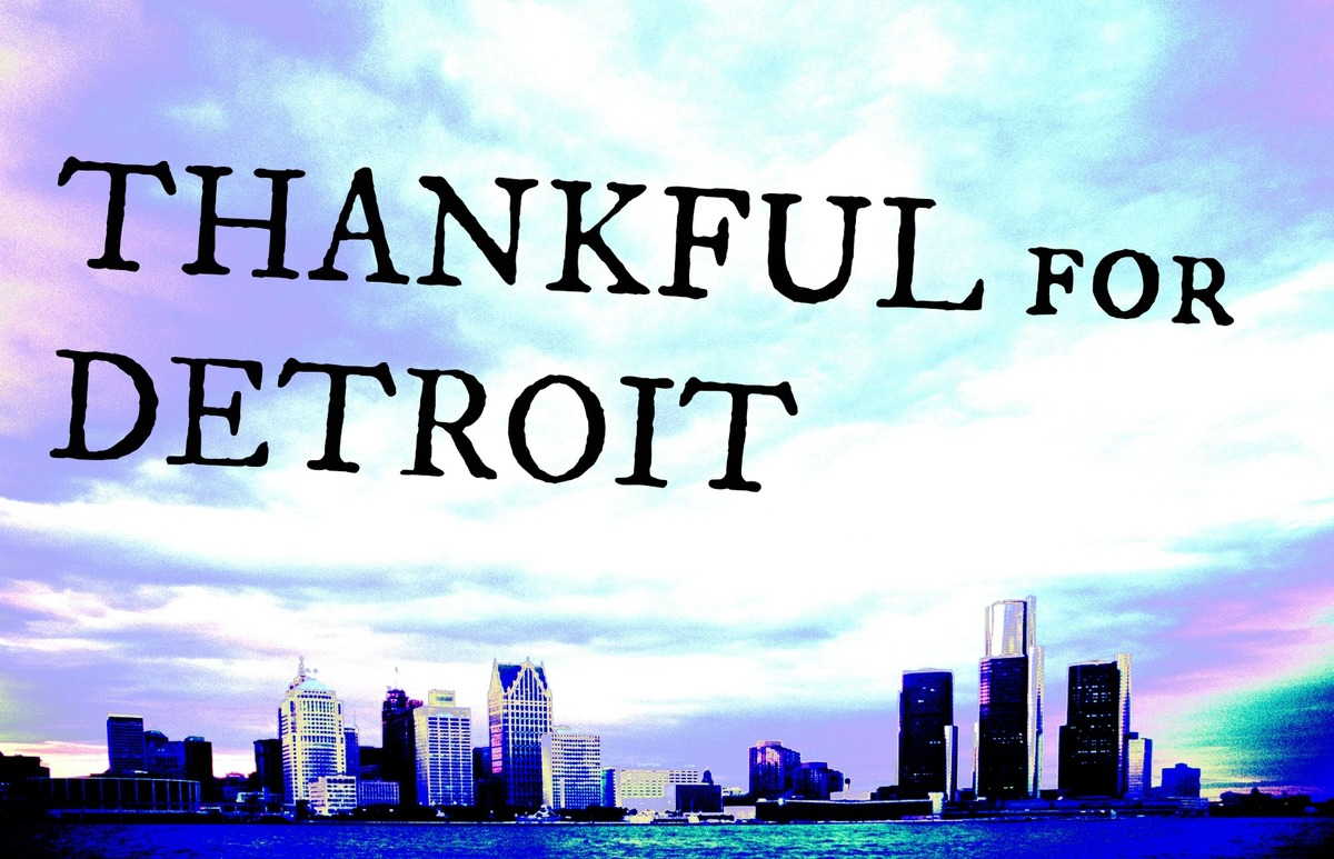 Why the Motor City makes us grateful. Happy Thanksgiving from HuffPost Detroit!