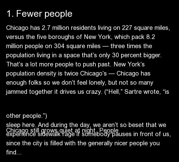Chicago has 2.7 million residents living on 227 square miles, versus the five boroughs of New York, which pack 8.2 million pe