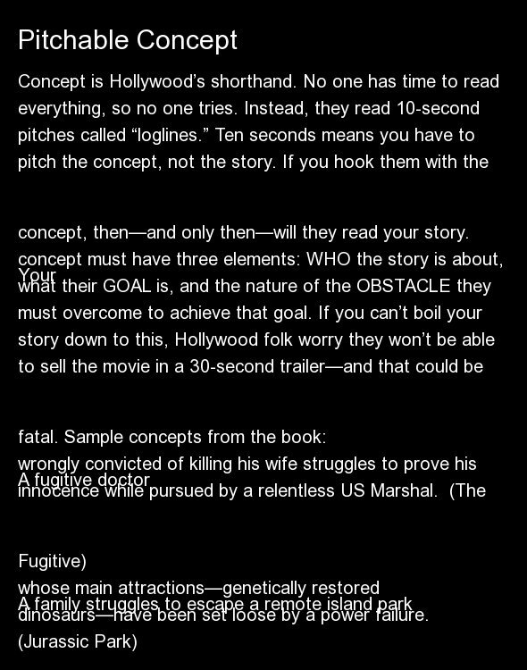 Concept is Hollywood's shorthand. No one has time to read everything, so no one tries. Instead, they read 10-second pitches c