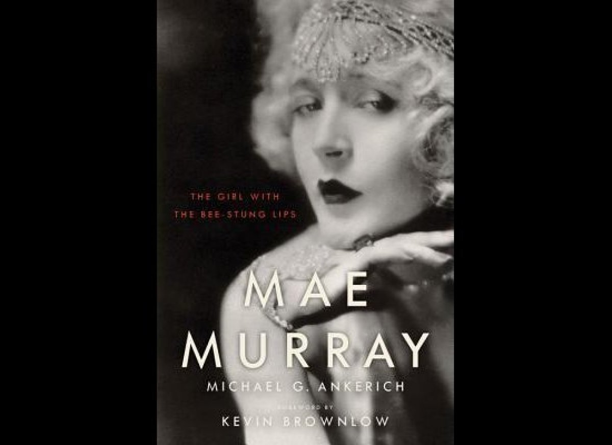 <em>Mae Murray: The Girl with the Bee-Stung Lips</em>, by Michael G. Ankerich (University Press of Kentucky)