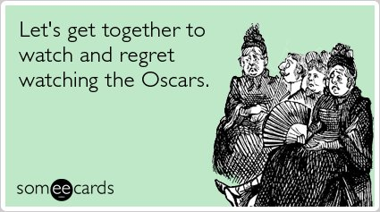 "<a href=""http://www.someecards.com/movies-cards/academy-award-oscars-tv-movies-funny-ecard"">To send this card, go here.</a>"