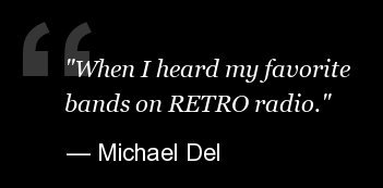 """When I heard my favorite bands on RETRO radio."""