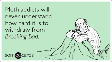 """<a href=""""http://www.someecards.com/tv-cards/breaking-bad-walter-white-meth-funny-ecard"""">To send this card, go here.</a>"""