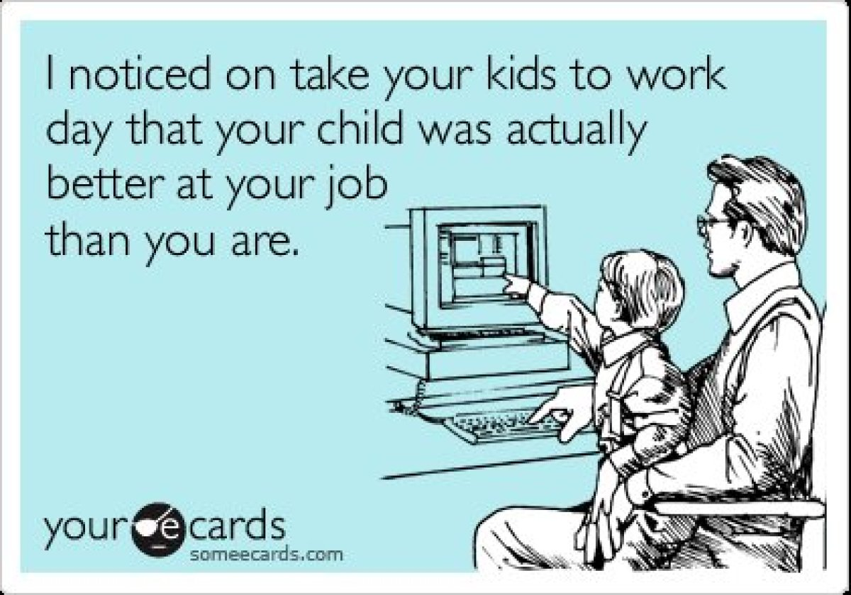 Funny Quotes About Work Take Your Child To Work Day The Funniest Someecards  Huffpost