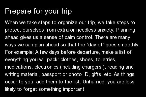 When we take steps to organize our trip, we take steps to protect ourselves from extra or needless anxiety. Planning ahead gi