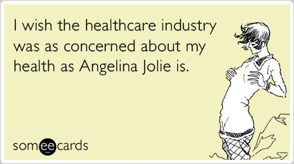 "<a href=""http://www.someecards.com/somewhat-topical-cards/angelina-jolie-double-mastectomy-healthcare-industry-funny-ecard"" t"