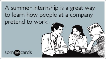 "<a href=""http://www.someecards.com/workplace-cards/summer-internship-pretend-to-work-funny-ecard"" target=""_blank"">To send thi"