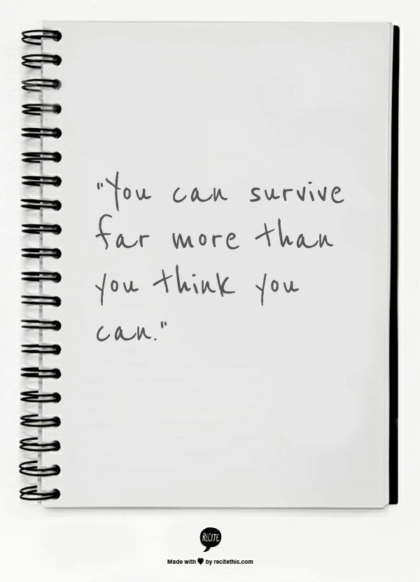 """""""It was 'You can survive far more than you think you can.' In our darkest hours we sometimes wonder if we will crumble. But o"""