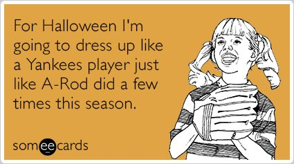 "<strong>To send this card, <a href=""http://www.someecards.com/halloween-cards/halloween-arod-yankees-player-funny-ecard"" targ"