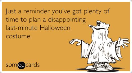 "<strong>To send this card, <a href=""http://www.someecards.com/halloween-cards/last-minute-costume-funny-ecard"" target=""_blank"