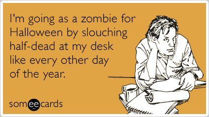 "<strong>To send this card, <a href=""http://www.someecards.com/halloween-cards/halloween-work-zombie-funny-ecard"" target=""_bla"