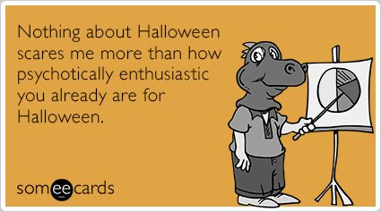 "<strong>To send this card, <a href=""http://www.someecards.com/halloween-cards/enthusiasm-scary-halloween-costume-funny-ecard"""