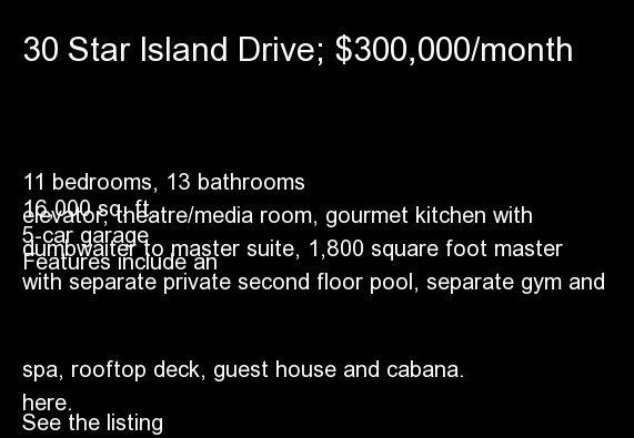 11 bedrooms, 13 bathrooms 16,000 sq. ft. 5-car garage Features include an elevator, theatre/media room, gourmet kitchen with