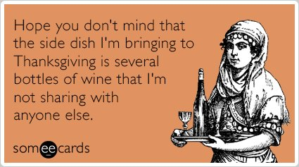 """To send this card, <a href=""""http://www.someecards.com/thanksgiving-cards/side-dish-wine-drinking-funny-ecard"""" target=""""_blank"""""""