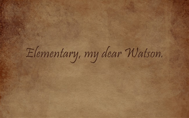 """Popularly attributed to Sherlock Holmes, but Holmes never said this. He DID say """"elementary"""".. but he doesn't say """"my dear Wa"""