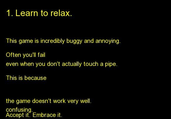 This game is incredibly buggy and annoying.   Often you'll fail even when you don't actually touch a pipe.   This is because