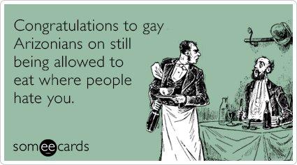 "To send this card, go<a href=""http://www.someecards.com/congratulations-cards/jan-brewer-arizona-anti-gay-bill-funny-ecard"" t"