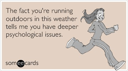 """To send this card, go <a href=""""http://www.someecards.com/seasonal-cards/jogging-running-winter-cold-crazy-funny-ecard"""" target"""