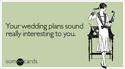 "To send it go <a href=""http://www.someecards.com/wedding-cards/your-wedding-plans-sound-really-interesting"" target=""_blank"">h"