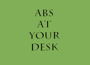 Sit up straight at your desk engaging your core muscles. If your upper and lower abs are working, its like doing light crunch