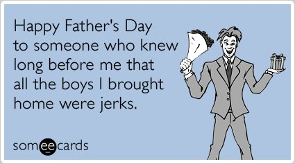 "To send this card, go <a href=""http://www.someecards.com/fathers-day-cards/dad-father-daughter-boyfriends-fathers-day-funny-e"