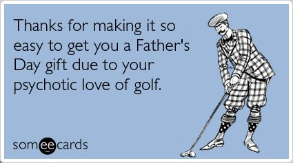 "To send this card, go <a href=""http://www.someecards.com/fathers-day-cards/fathers-day-golf-gift-funny-ecard"" target=""_blank"""