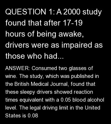 "ANSWER: <a href=""http://www.bbc.co.uk/science/humanbody/sleep/articles/whatissleep.shtml"" target=""_blank"">Consumed two glasse"