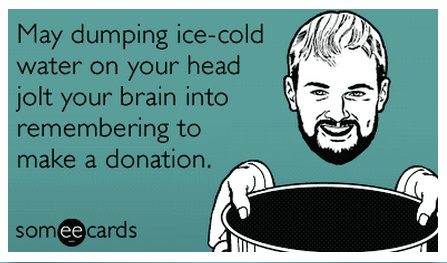 """To send this card, go <a href=""""http://www.someecards.com/somewhat-topical-cards/als-animated-ice-bucket-challenge-donation-fu"""