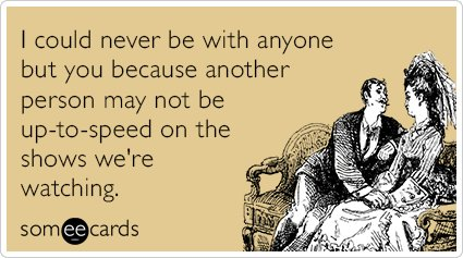 """To send this card, go <a href=""""http://www.someecards.com/flirting-cards/never-be-with-anyone-tv-shows-love-sex-funny-ecard"""" t"""
