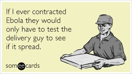 """To send this card, go <a href=""""http://www.someecards.com/somewhat-topical-cards/ebola-alone-seamless-delivery-funny-ecard"""" ta"""
