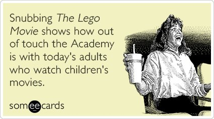 """To send this card, go <a href=""""http://www.someecards.com/somewhat-topical-cards/snubbing-the-lego-movie-shows-how-out-of-touc"""