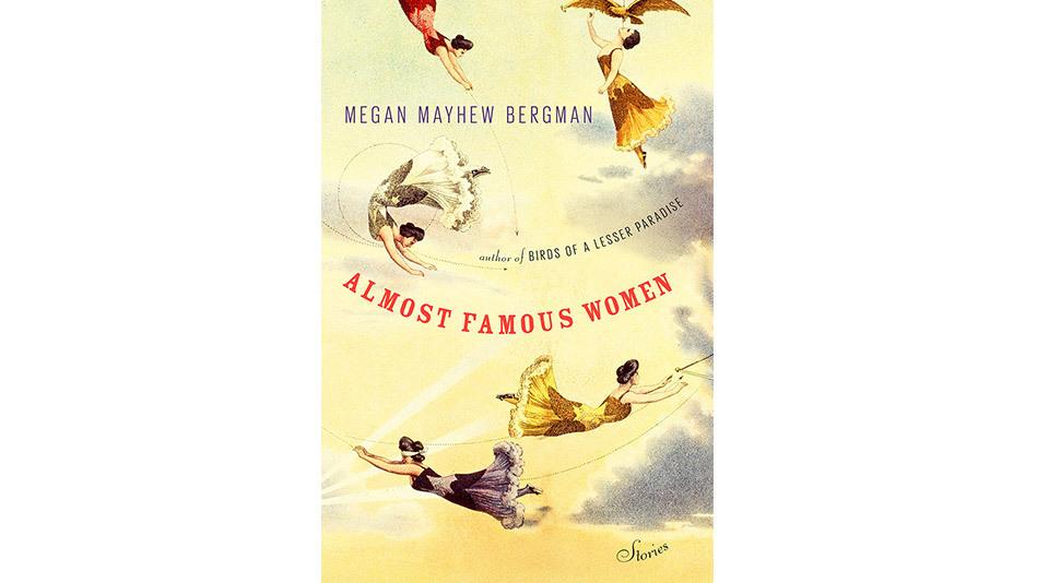 "<em><b><a href=""http://www.amazon.com/Almost-Famous-Women-Mayhew-Bergman/dp/1476786569"" target=""_blank"">Almost Famous Women</"