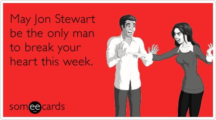 """To send this card, go <a href=""""http://www.someecards.com/valentines-day-cards/jon-stewart-heart-break-funny-ecard"""" target=""""_b"""