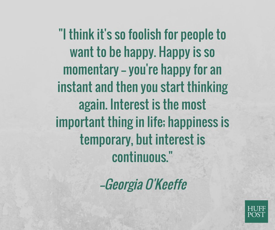 Life And Happiness Quotes Stunning 5 Georgia O'keeffe Quotes That Totally Nail What It Means To Have