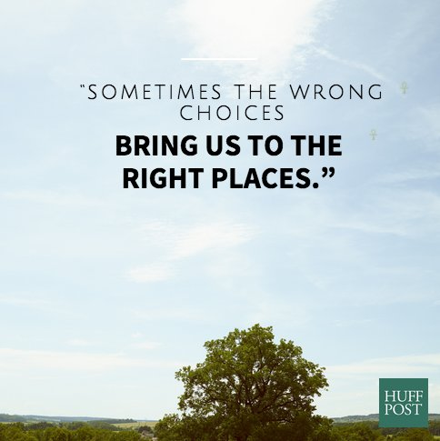 """My favorite quote after my separation is easy to pick: 'Sometimes the wrong choices bring us to the right places.' It was ea"
