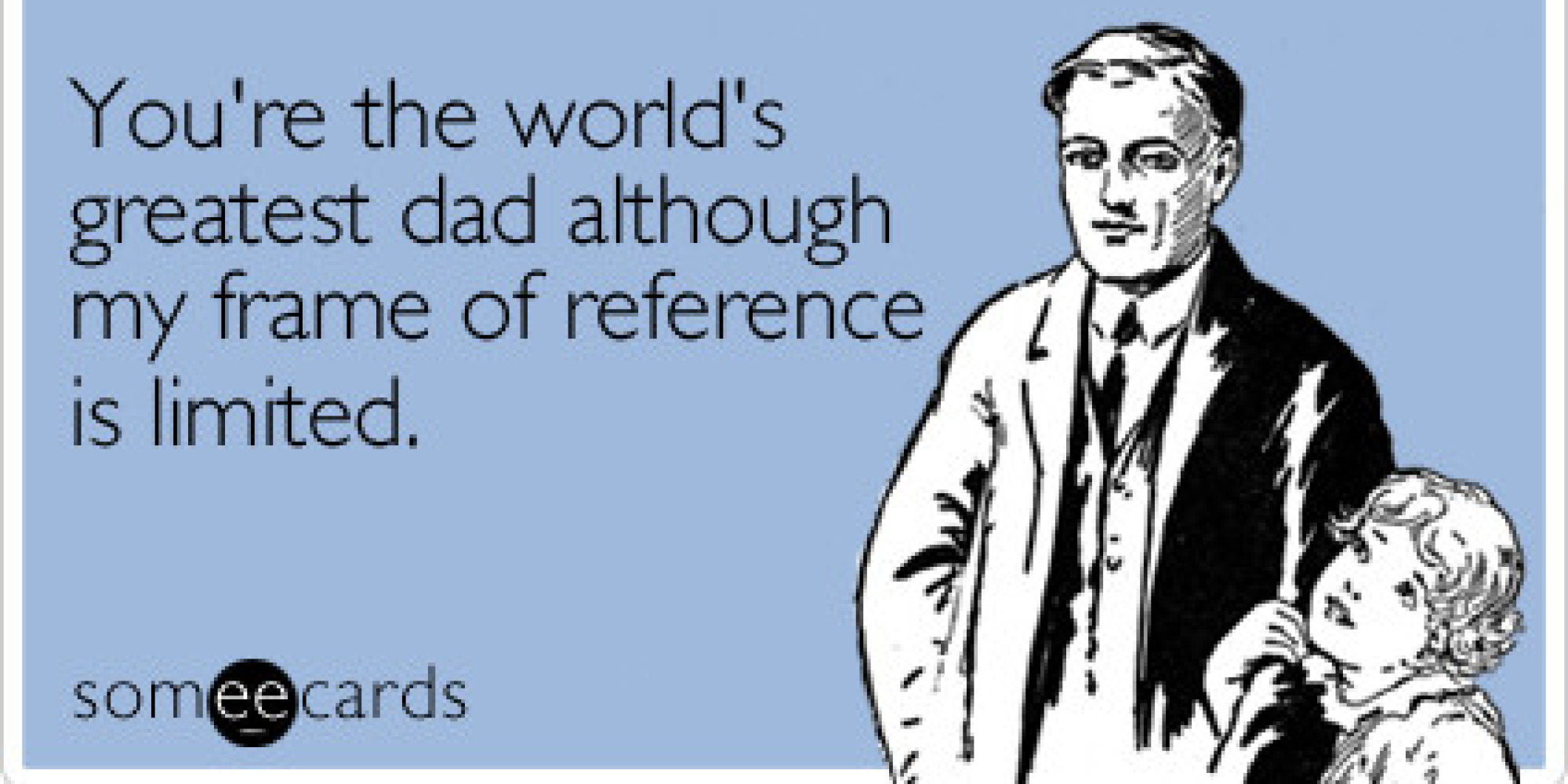 Fathers Day Cards That Are Way Funnier Than Your Dads Jokes Huffpost